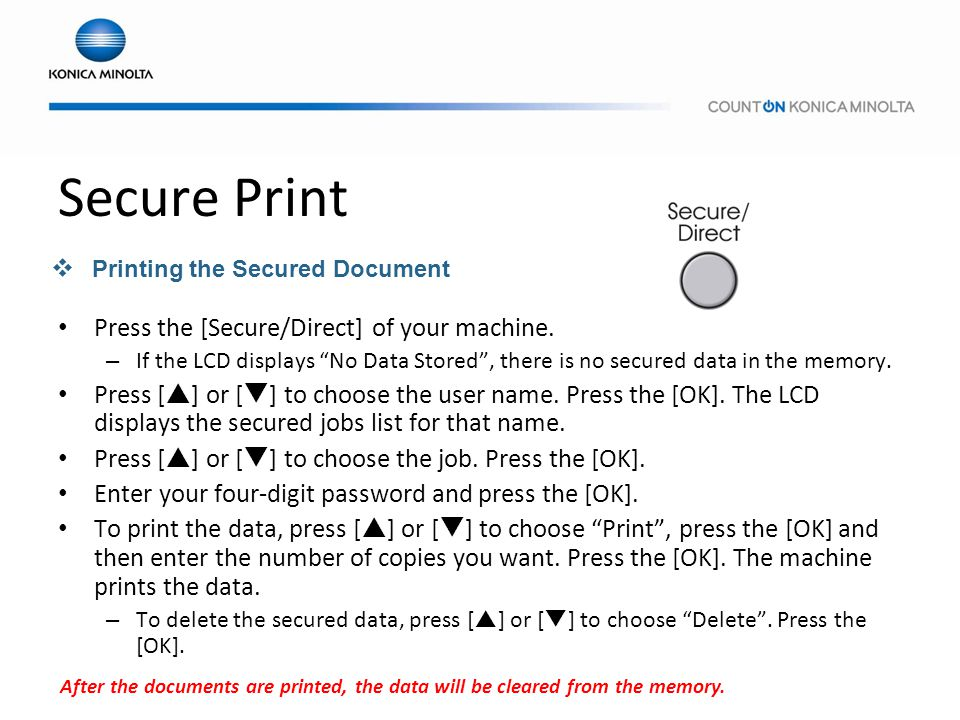Secure Print Press the [Secure/Direct] of your machine.